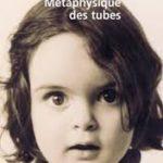 La métaphysique des tubes Amélie Nothomb