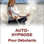 Auto-hypnose pour débutants Patricia d'Angeli et Olivier LOCKERT