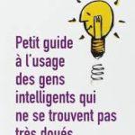 Béatrice Millêtre Petit guide à l'usage des gens intelligents qui ne se trouvent pas très doués